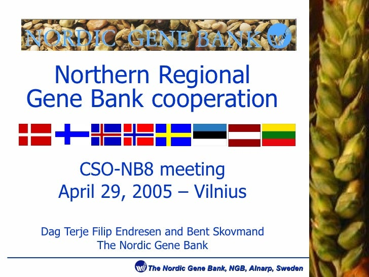 Northern Regional Gene Bank cooperation CSO-NB8 meeting April 29, 2005 – Vilnius Dag Terje Filip Endresen and Bent Skovman...