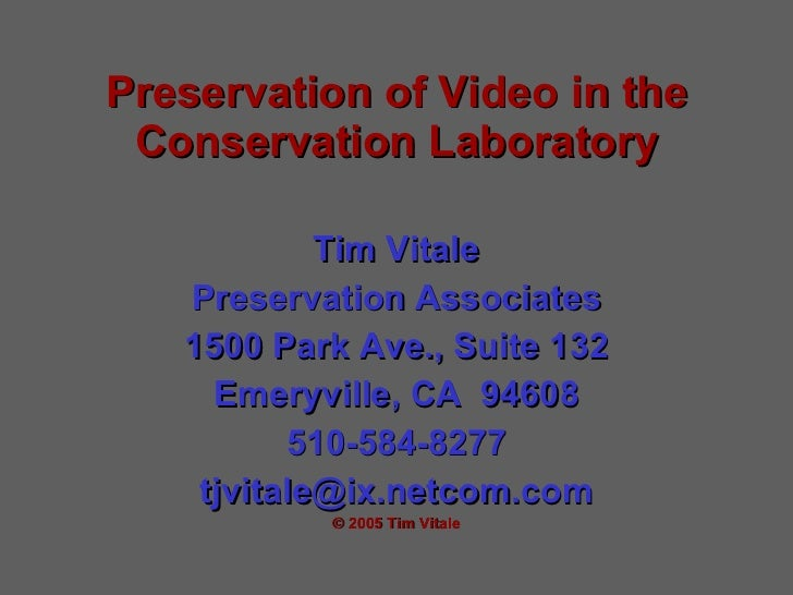 Preservation of Video in the Conservation Laboratory Tim Vitale Preservation Associates 1500 Park Ave., Suite 132 Emeryvil...