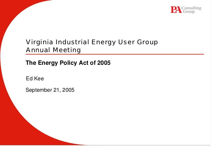 Virginia Industrial Energy User Group Annual Meeting The Energy Policy Act of 2005  Ed Kee  September 21, 2005
