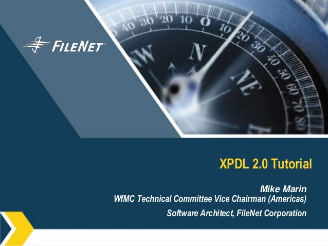 XPDL 2.0 Tutorial                                     Mike MarinWfMC Technical Committee Vice Chairman (Americas)         ...