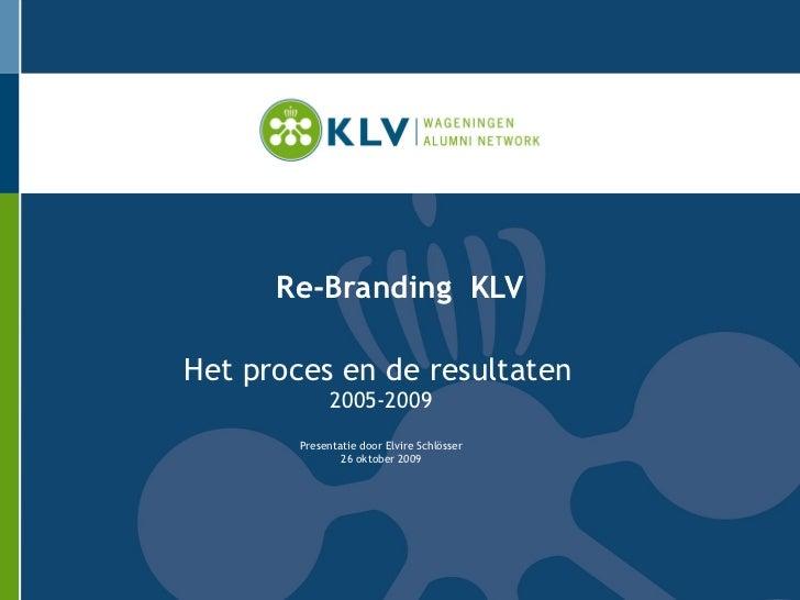 Re-Branding  KLV Het proces en de resultaten   2005-2009 Presentatie door Elvire Schlösser 26 oktober 2009