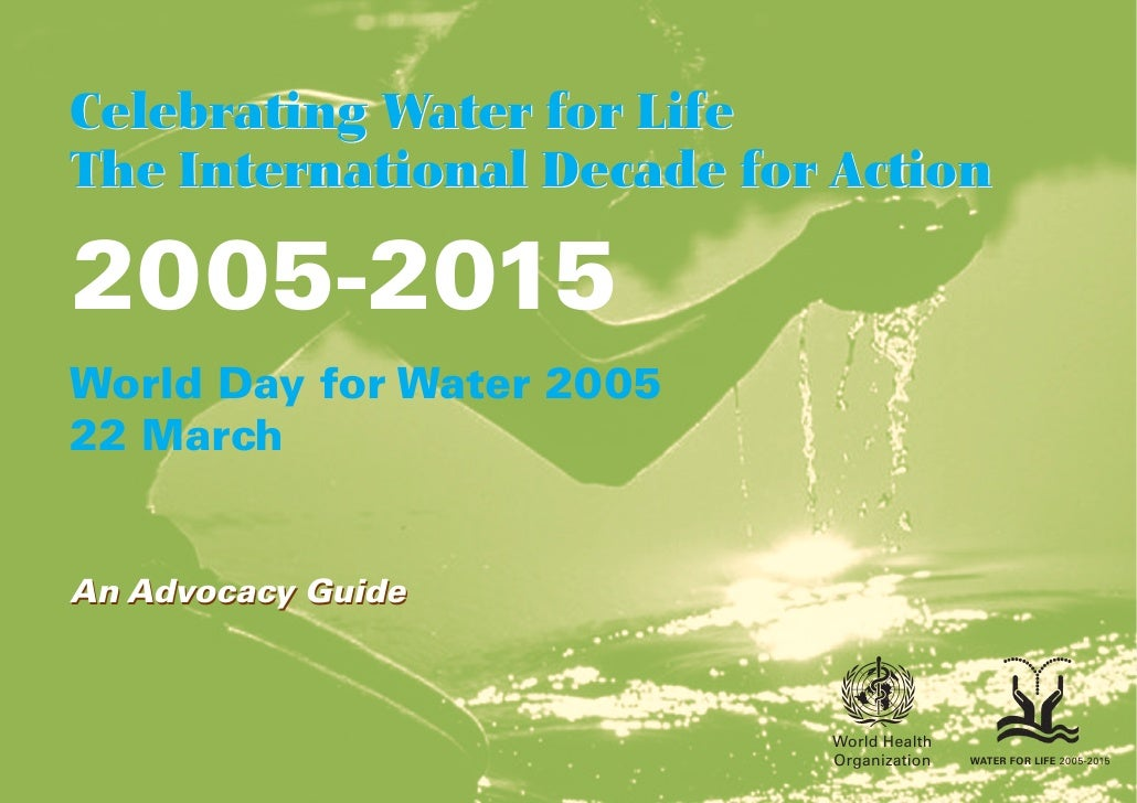 Celebrating Water for Life The International Decade for Action  2005-2015 World Day for Water 2005 22 March   An Advocacy ...