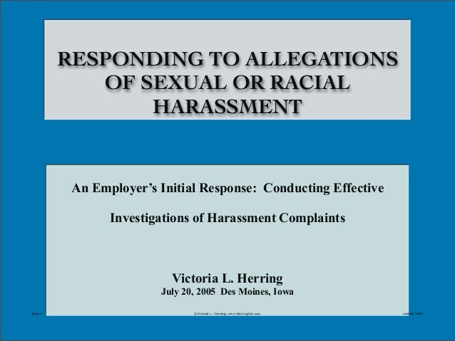 @Victoria L.H erring,www.H erringLaw.com RESPONDING TO ALLEGATIONS OF SEXUAL OR RACIAL HARASSMENT An Employer's Initial Re...