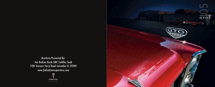 05                                             GTO              Brochure Presented By:    Jim Hudson Buick GMC Cadillac Sa...