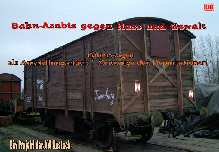 """Bahn-Azubis gegen Hass und Gewalt Güterwagen  als Ausstellungsstück """" Zeitzeuge der Deportationen """" Ein Projekt ..."""