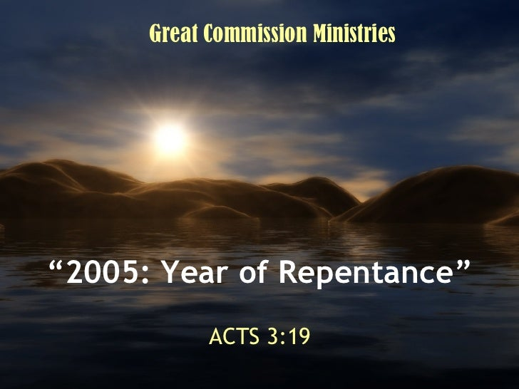 """"""" 2005: Year of Repentance"""" ACTS 3:19 Great Commission Ministries"""