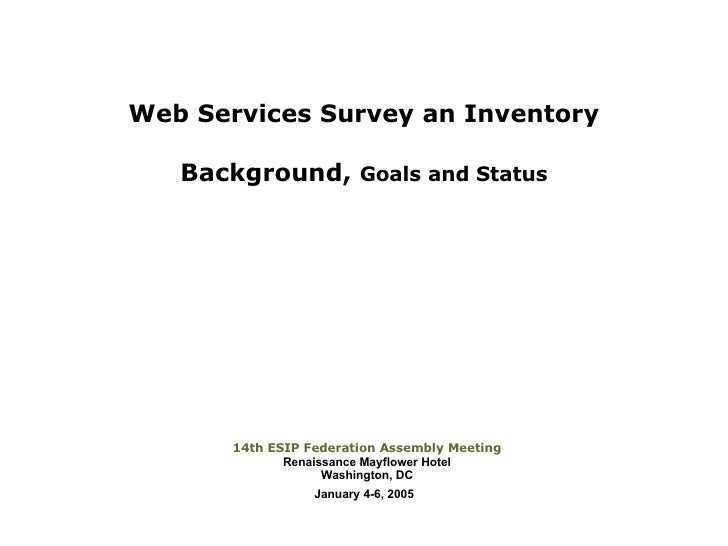 Web Services Survey an Inventory     Background, Goals and Status            14th ESIP Federation Assembly Meeting        ...