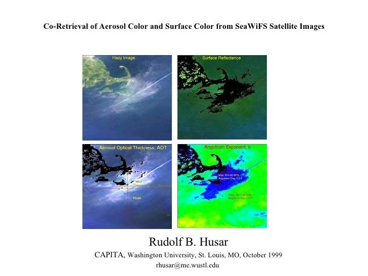 Co-Retrieval of Aerosol Color and Surface Color from SeaWiFS Satellite Images Rudolf B. Husar CAPITA,  Washington Universi...