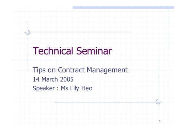 Technical SeminarTips on Contract Management14 March 2005Speaker : Ms Lily Heo                              1