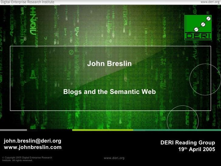 John Breslin                                                  Blogs and the Semantic Web      john.breslin@deri.org       ...