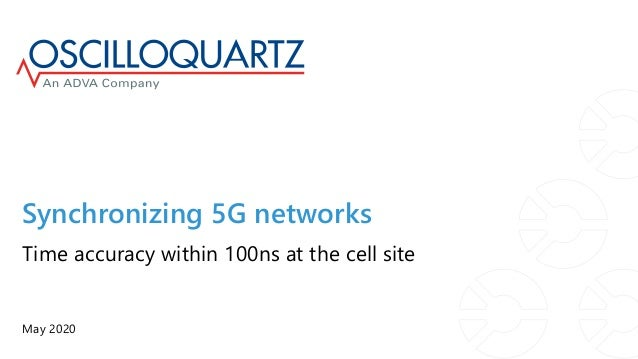 Synchronizing 5G networks May 2020 Time accuracy within 100ns at the cell site