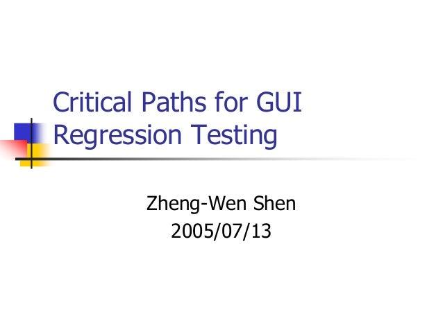 Critical Paths for GUIRegression Testing        Zheng-Wen Shen          2005/07/13