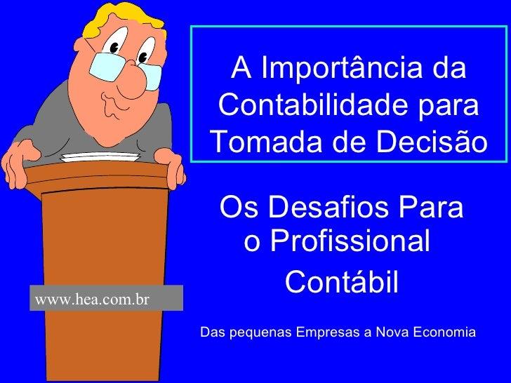 A Importância da Contabilidade para Tomada de Decisão Os Desafios Para o Profissional  Contábil Das pequenas Empresas a No...