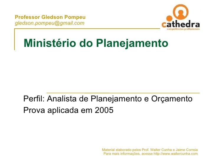 Ministério do Planejamento Perfil: Analista de Planejamento e Orçamento Prova aplicada em 2005