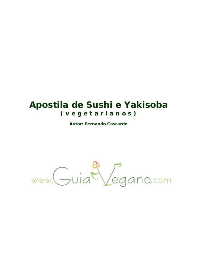 Apostila de Sushi e Yakisoba ( v e g e t a r i a n o s ) Autor: Fernando Cascardo