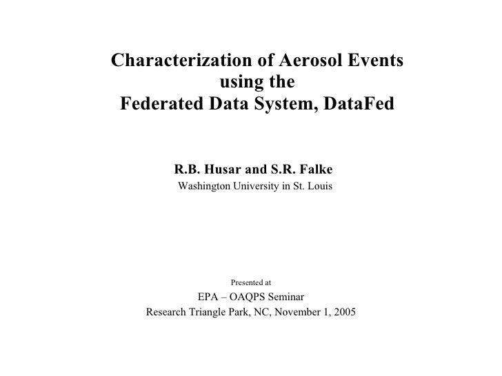 Characterization of Aerosol Events using the Federated Data System, DataFed R.B. Husar and S.R. Falke  Washington Universi...