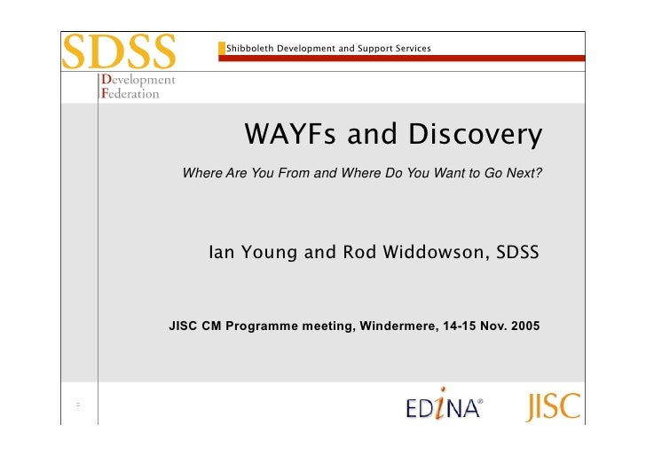 Shibboleth Development and Support Services                WAYFs and Discovery  Where Are You From and Where Do You Want t...