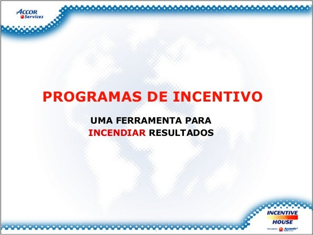 PROGRAMAS DE INCENTIVO UMA FERRAMENTA PARA INCENDIAR RESULTADOS