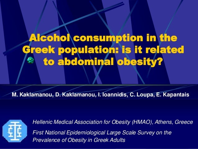 Alcohol consumption in the   Greek population: is it related      to abdominal obesity?M. Kaklamanou, D. Kaklamanou, I. Io...