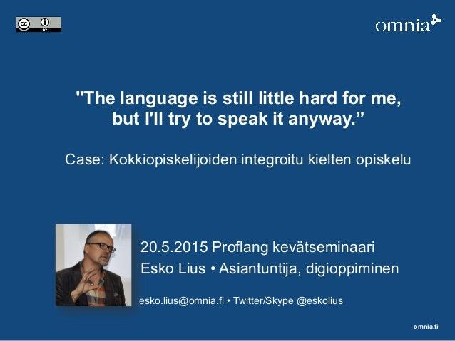 "omnia.fi ""The language is still little hard for me, but I'll try to speak it anyway."" Case: Kokkiopiskelijoiden integroitu..."