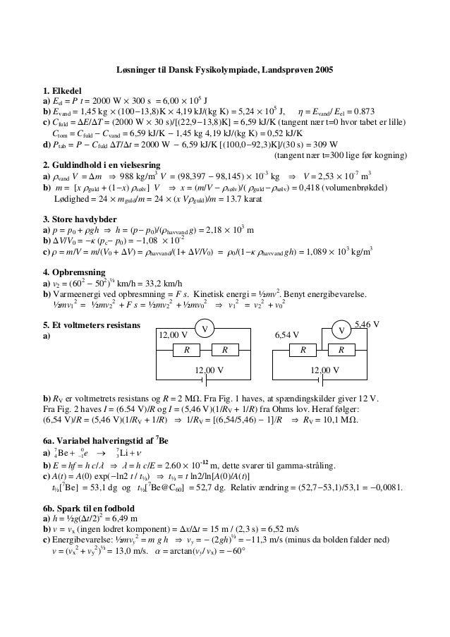 Løsninger til Dansk Fysikolympiade, Landsprøven 20051. Elkedela) Eel = P t = 2000 W µ 300 s = 6,00 µ 105Jb) Evand = 1,45 k...