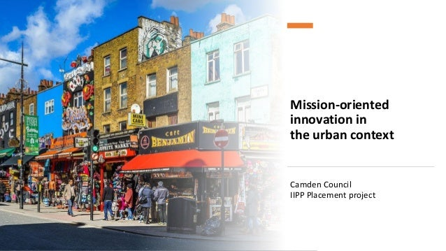 Mission-oriented innovation in the urban context Camden Council IIPP Placement project