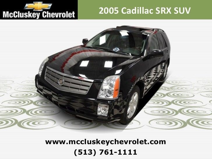 (513) 761-1111 www.mccluskeychevrolet.com 2005 Cadillac SRX SUV