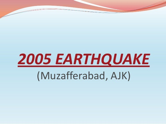 earthquake in pakistan in 2005 essay An earthquake of magnitude mw=76 occurred in the ne of pakistan on oct 8,  2005, at 8:50:40 am local time, (3:50:40 gmt) its epicenter was located at about .