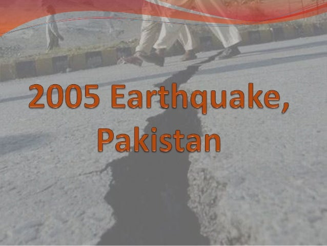 earthquake in pakistan 2005 essay Kashmir earthquake of 2005: kashmir earthquake of 2005, disastrous earthquake that occurred on oct 8, 2005, in the pakistan-administered portion of the kashmir.