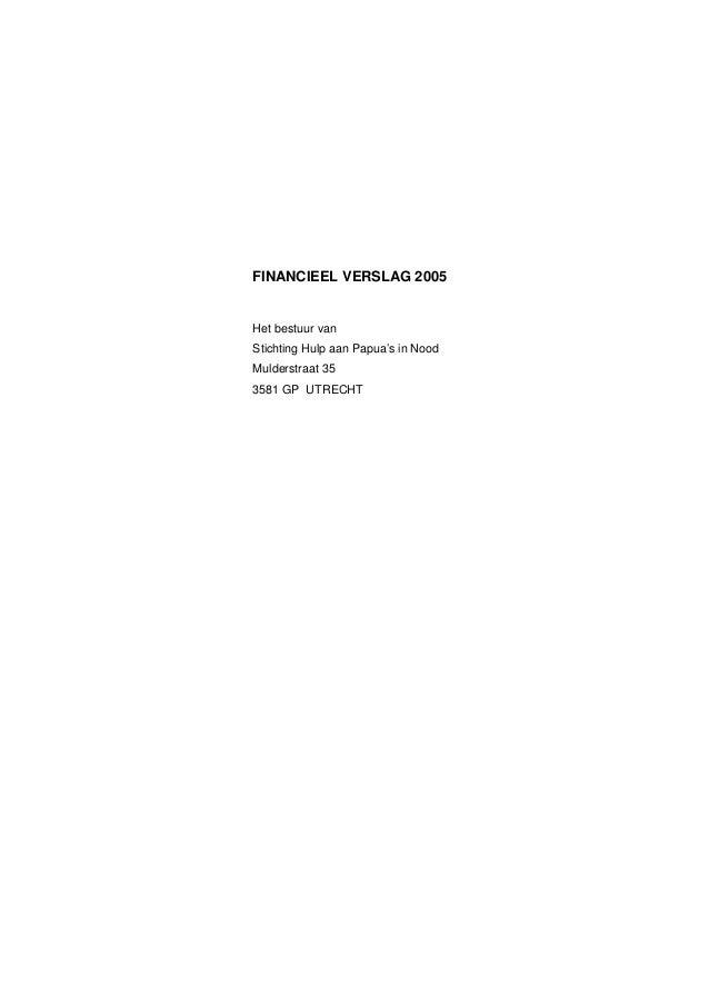 FINANCIEEL VERSLAG 2005 Het bestuur van Stichting Hulp aan Papua's in Nood Mulderstraat 35 3581 GP UTRECHT