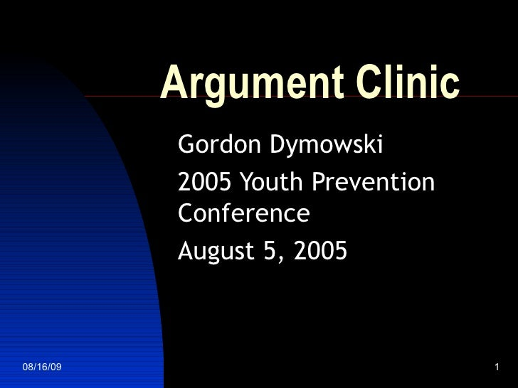 Argument Clinic Gordon Dymowski 2005 Youth Prevention Conference August 5, 2005