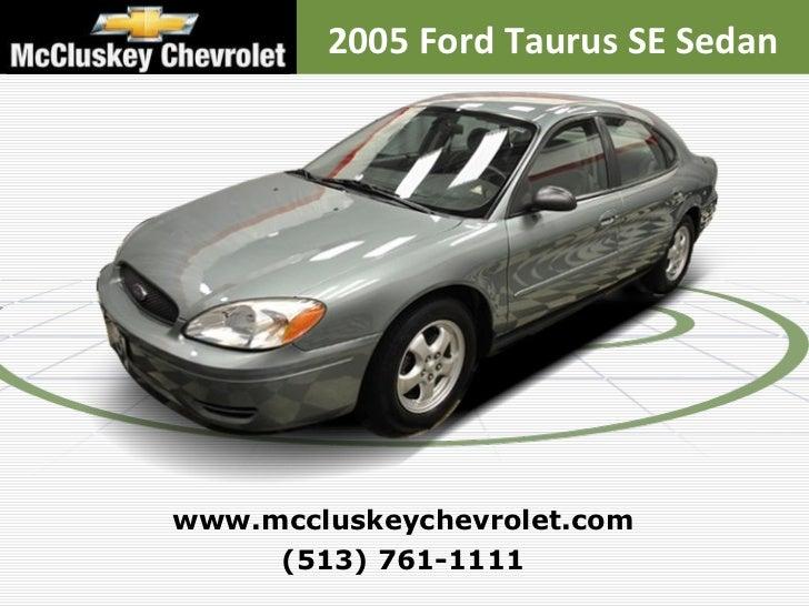 2005 Ford Taurus SE Sedan (513) 761-1111 www.mccluskeychevrolet.com