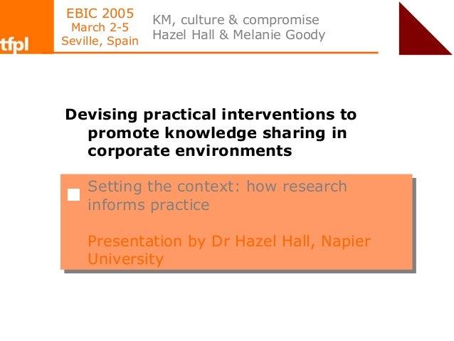 EBIC 2005                 KM, culture & compromise March 2-5Seville, Spain                 Hazel Hall & Melanie GoodyDevis...