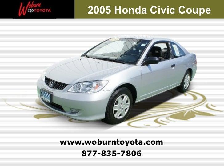 877-835-7806 www.woburntoyota.com 2005 Honda Civic Coupe