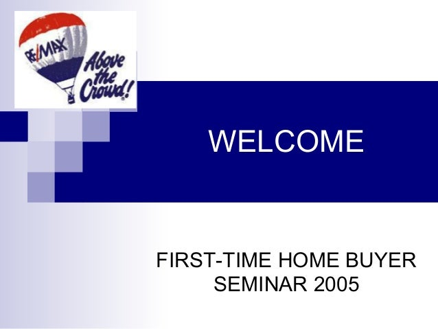 WELCOME FIRST-TIME HOME BUYER SEMINAR 2005