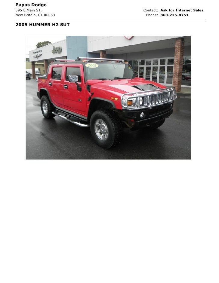 Papas Dodge595 E.Main ST.          Contact: Ask for Internet SalesNew Britain, CT 06053    Phone: 860-225-87512005 HUMMER ...