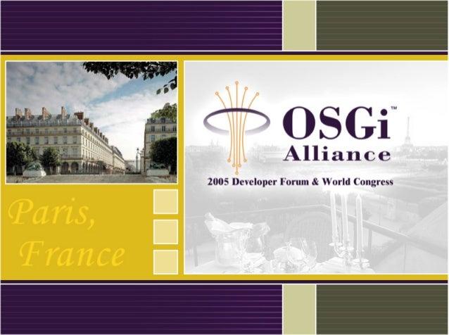 2005 OSGi Alliance World Congress Day Two John R. Barr, Ph.D. Chair OSGi World Congress