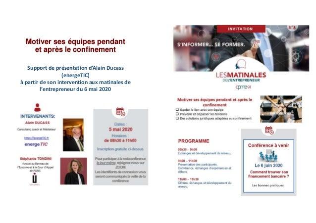 Motiver ses équipes pendant et après le confinement Support de présentation d'Alain Ducass (energeTIC) à partir de son int...
