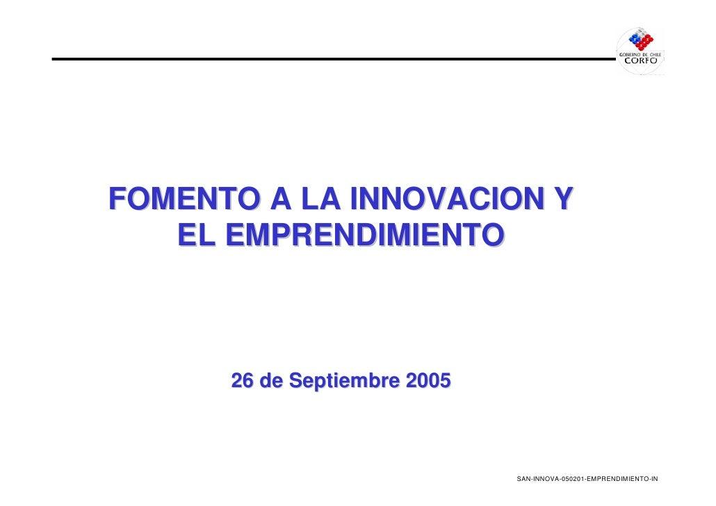 FOMENTO A LA INNOVACION Y    EL EMPRENDIMIENTO          26 de Septiembre 2005                                  SAN-INNOVA-...