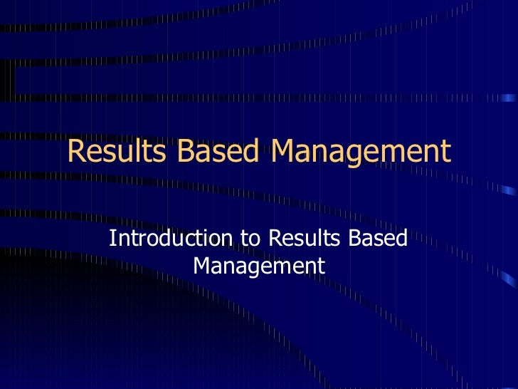 Results Based Management  Introduction to Results Based          Management