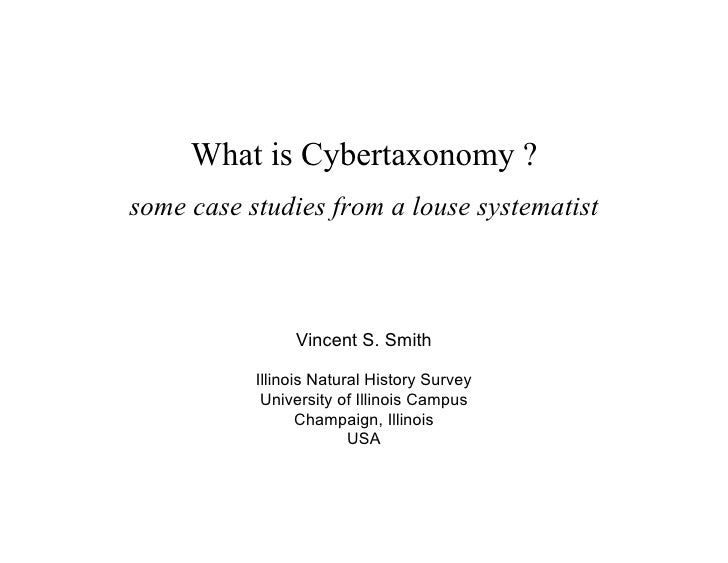 What is Cybertaxonomy ? some case studies from a louse systematist                    Vincent S. Smith             Illinoi...