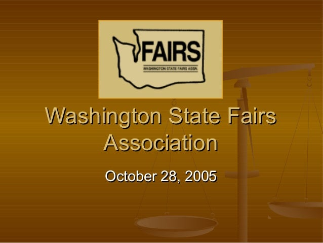 Washington State FairsWashington State Fairs AssociationAssociation October 28, 2005October 28, 2005