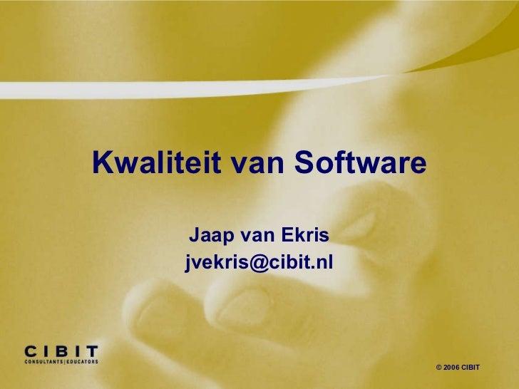 Kwaliteit van Software Jaap van Ekris [email_address] © 2006 CIBIT
