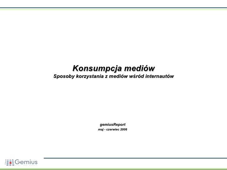 Konsumpcja mediów Sposoby korzystania z mediów wśród internautów gemiusReport maj - czerwiec 2006