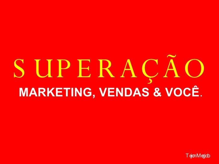Tejon Megido SUPERAÇÃO MARKETING, VENDAS & VOCÊ .