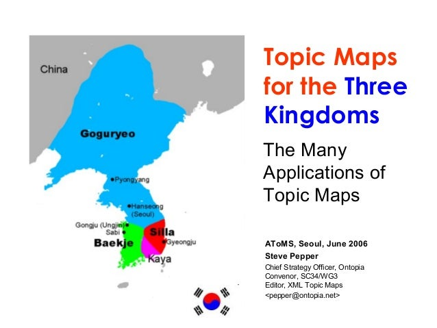 Topic Maps for the Three Kingdoms The Many Applications of Topic Maps AToMS, Seoul, June 2006 Steve Pepper Chief Strategy ...