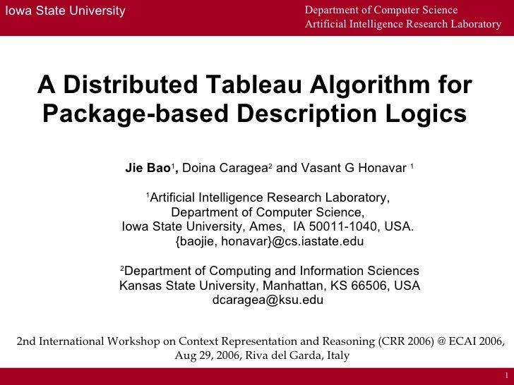 A Distributed Tableau Algorithm for Package-based Description Logics Jie Bao 1 ,  Doina Caragea 2  and Vasant G Honavar  1...
