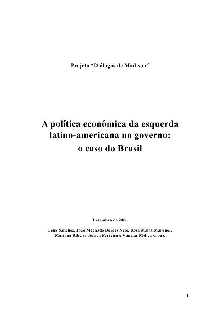 """Projeto """"Diálogos de Madison""""     A política econômica da esquerda   latino-americana no governo:          o caso do Brasi..."""