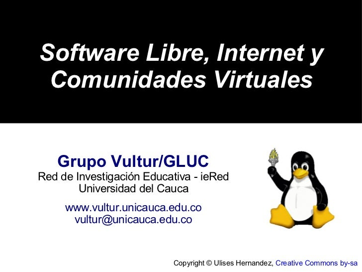 Software Libre, Internet y Comunidades Virtuales   Grupo Vultur/GLUCRed de Investigación Educativa - ieRed        Universi...