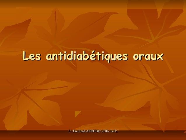 Les antidiabétiques oraux        C. Treillard APRHOC 2006 Tulle
